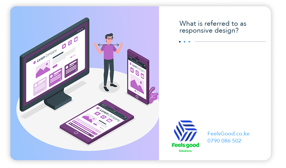 What is referred to as responsive design?